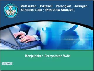 Melakukan Instalasi Perangkat Jaringan Berbasis Luas  ( Wide Area Network )