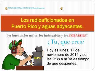Los  radioaficionados  en  Puerto Rico y  aguas adyacentes .