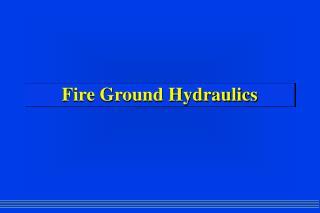 Fire Ground Hydraulics