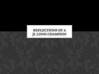 Reflections of a JL Long champion