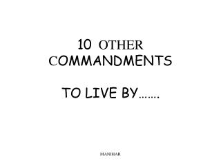 10  OTHER COMMANDMENTS  TO LIVE BY  .