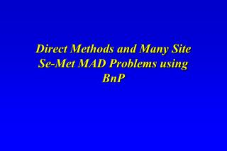Direct Methods and Many Site Se-Met MAD Problems using BnP