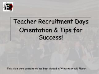 Teacher Recruitment Days  Orientation &  Tips for Success!