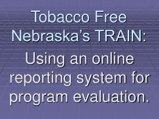 Tobacco Free Nebraska's TRAIN: