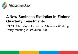 A New Business Statistics in Finland - Quarterly Investments
