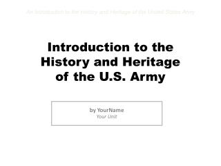 Introduction to the  History and Heritage  of the U.S. Army