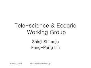 Tele-science & Ecogrid  Working Group