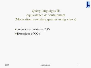 Query languages II:  equivalence & containment (Motivation: rewriting queries using views)