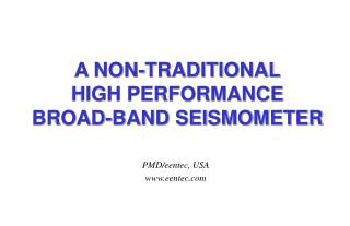 A NON-TRADITIONAL HIGH PERFORMANCE BROAD-BAND SEISMOMETER