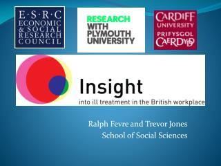 Ralph Fevre and Trevor Jones  School of Social Sciences