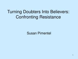 Turning Doubters Into Believers: Confronting Resistance