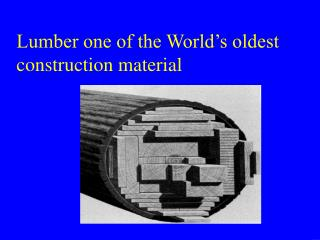 Lumber one of the World's oldest construction material