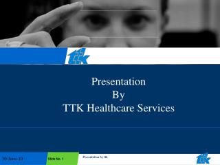 Presentation By TTK Healthcare Services