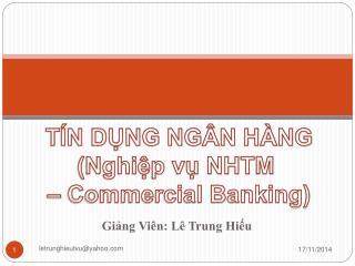 TÍN DỤNG NGÂN HÀNG (Nghiệp vụ NHTM  – Commercial Banking)