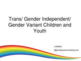 Trans/ Gender Independent/ Gender Variant Children and Youth
