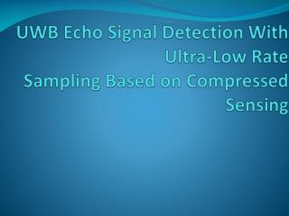 UWB Echo Signal Detection With Ultra-Low Rate Sampling Based on Compressed Sensing