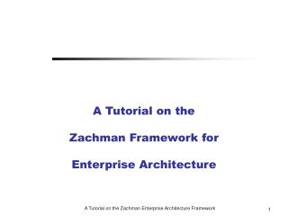 A Tutorial on the Zachman Framework for   Enterprise Architecture