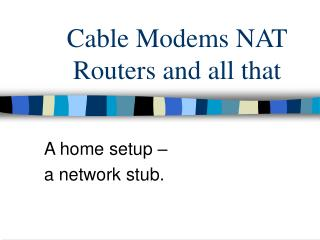 Cable Modems NAT Routers and all that