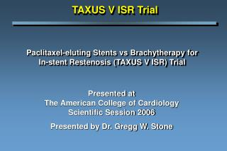 Paclitaxel-eluting Stents vs Brachytherapy for  In-stent Restenosis (TAXUS V ISR) Trial