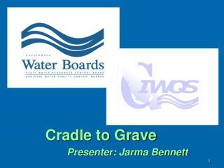 Cradle to Grave            Presenter: Jarma Bennett