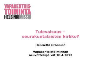 Tulevaisuus � seurakuntalaisten kirkko? Henrietta Gr�nlund