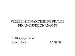 VJE�BE IZ FINANCIJSKOG PRAVA I FINANCIJSKE ZNANOSTI