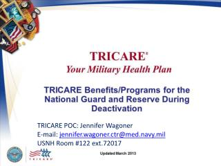 TRICARE POC: Jennifer Wagoner E-mail:  jennifer.wagoner.ctr@med.navy.mil USNH Room #122 ext.72017