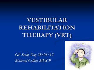 VESTIBULAR REHABILITATION THERAPY (VRT)