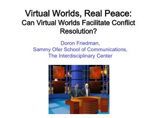 Virtual Worlds, Real Peace:  Can Virtual Worlds Facilitate Conflict Resolution?