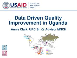 Data Driven Quality Improvement in Uganda Annie Clark, URC Sr. QI Advisor MNCH