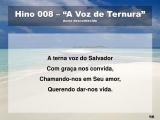 """Hino 008 – """"A Voz de Ternura"""" Autor desconhecido"""