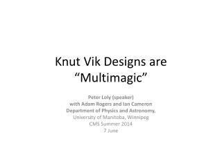 """Knut  Vik  Designs are """"Multimagic"""""""