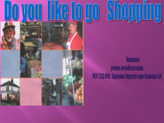 Do you  like to go   Shopping