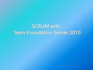 SCRUM with  Team Foundation Server 2010