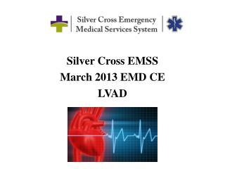 Silver Cross EMSS March 2013 EMD CE LVAD