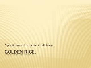 Golden Rice.