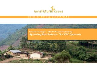 Forests for  People -  Inter- Parliamentary  Hearing Spreading  Best  Policies : The WFC Approach