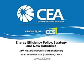 Energy Efficiency Policy, Strategy and New Initiatives 15 th  World Electronics Forum Meeting