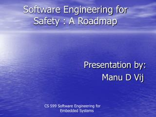 Software Engineering for Safety : A Roadmap