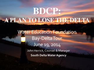 BDCP: A PLAN TO LOSE THE DELTA Water Education Foundation  Bay-Delta Tour June 19,  2014