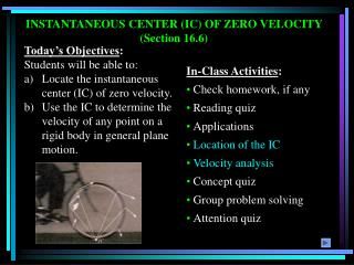 INSTANTANEOUS CENTER (IC) OF ZERO VELOCITY (Section 16.6)