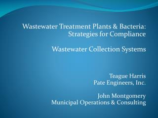 Wastewater Treatment Plants  Bacteria: Strategies for Compliance  Wastewater Collection Systems     Teague Harris Pate E