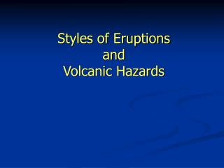 Styles of Eruptions and Volcanic Hazards
