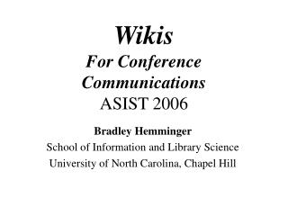Wikis For Conference Communications ASIST 2006