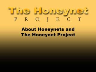 About Honeynets and  The Honeynet Project