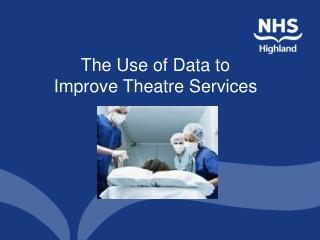The Use of Data to        Improve Theatre Services