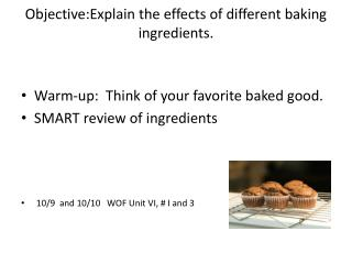 Objective:Explain the effects of different baking ingredients.