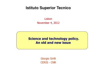 Istituto  Superior  Tecnico Lisbon November 4, 2012 	 Science and technology policy.