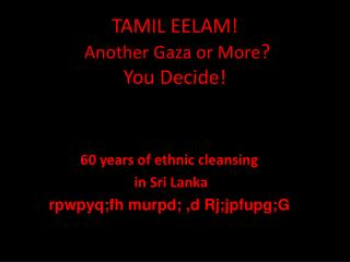 TAMIL EELAM! Another Gaza or More ?  You Decide!