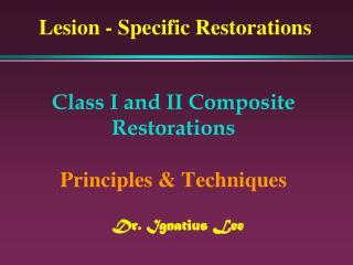Class I and II Composite Restorations Principles & Techniques